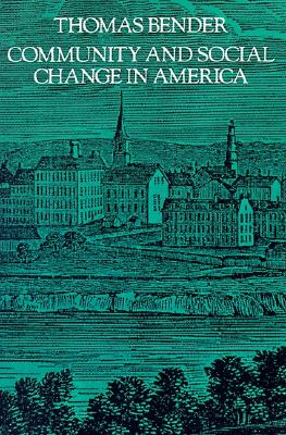 Community and Social Change in America By Bender, Thomas